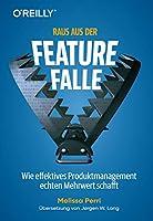 Raus aus der Feature-Falle: Wie effektives Produktmanagement echten Mehrwert schafft