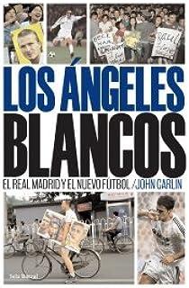 Los ángeles blancos. El Real Madrid y el nuevo fútbol OTROS LIB. EN EXISTENCIAS S.BARRAL: Amazon.es: Carlin, John: Libros