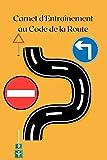 Carnet d'Entraînement au Code de la Route: Livre code de la route | Code de la route | Carnet code de la route | Carnet à remplir | Carnet pour vos tests du code de la route auto-moto