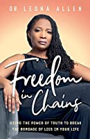 Freedom in Chains: Using the Power of Truth to Break the Bondage of Lies in Your Life