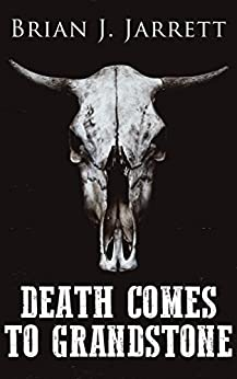 Death Comes to Grandstone: A Novella of the Weird West by [Brian J. Jarrett]