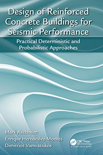 Design of Reinforced Concrete Buildings for Seismic Performance: Practical Deterministic and Probabi