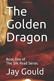 The Golden Dragon: Book One of The Silk Road Series