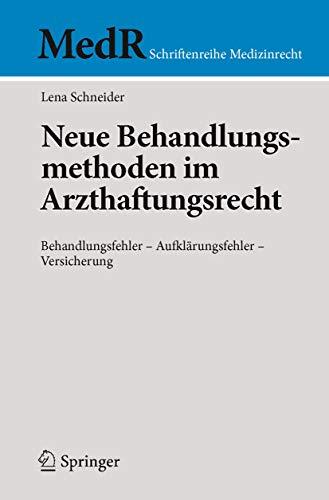 Neue Behandlungsmethoden im Arzthaftungsrecht: Behandlungsfehler - Aufklärungsfehler - Versicherung (MedR Schriftenreihe Medizinrecht)
