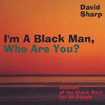 I'm a Black Man, Who Are You?