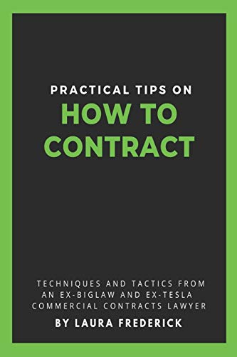 Compare Textbook Prices for Practical Tips on How to Contract: Techniques and Tactics from an Ex-BigLaw and Ex-Tesla Commercial Contracts Lawyer  ISBN 9780578807515 by Frederick, Laura