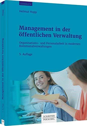 Management in der öffentlichen Verwaltung: Organisations- und Personalarbeit in modernen Kommunalverwaltungen