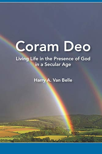 Coram Deo: Living Life in the Presence of God  in a Secular Age