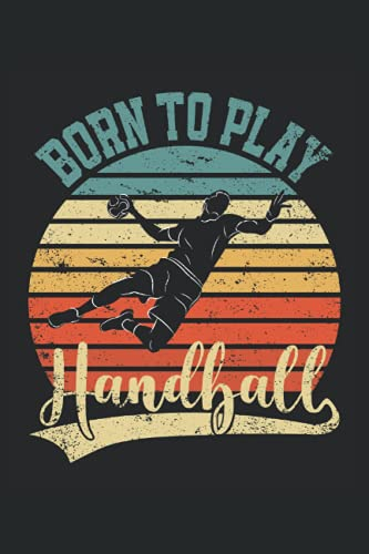 Nacido para jugar al balonmano: Cuaderno de rayas cuaderno de escritura diario libro de tareas libro de cuentos (15,24 x 22,86 cm; A5) 120 páginas. ... equipo de balonmano, entrenador de balonmano.