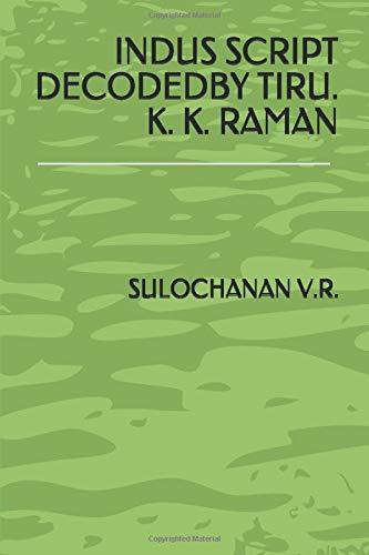 INDUS SCRIPT DECODEDBY TIRU. K. K. RAMAN