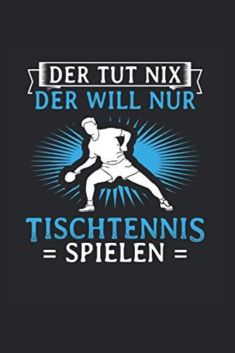 Der Tut Nix Der Will Nur Tischtennis Spielen: Notizbuch, Journal, Tagebuch, 120 Seiten, ca. DIN A5, liniert