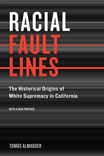 Racial Fault Lines: The Historical Origins of White Supremacy in California