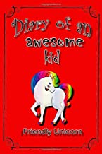 Diary of an awesome kid: (Friendly Unicorn) Kids Daily Fun Journal 100 Pages Lined, Amazing Pet - Creative Diary, Journal,Notebook with 7 Tips (6 x 9 inches)
