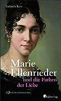 Marie Ellenrieder und die Farben der Liebe: Romanbiografie