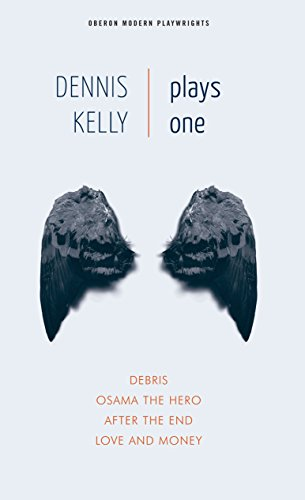 Dennis Kelly: Plays One: Love and Money, Osama the Hero, Debris, After the End (Oberon Modern Playwrights Book 1) (English Edition)