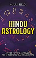 Hindu Astrology: A Guide to Vedic Astrology, the 12 Zodiac Signs and Nakshatras