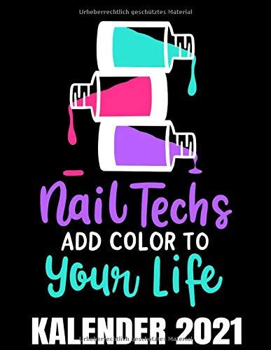 Nail Techs Add Color To Your Life Kalender 2021: Nagellack Maniküre Nageldesignerin Kalender Terminplaner Buch - Jahreskalender - Wochenkalender - Jahresplaner