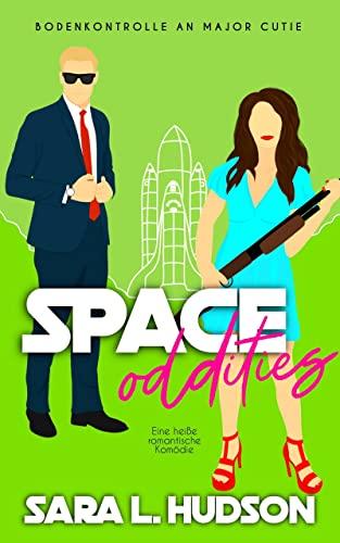 Space Oddities-- Bodenkontrolle an Major Cutie: eine sexy romantische Komödie (Weltraum-Reihe 3)
