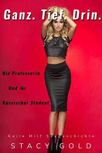 Ganz. Tief. Drin. Die Professorin Und Ihr Russischer Student: Geile Milf Sex Geschichte