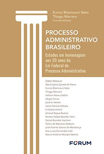 Processo administrativo brasileiro: Estudos em homenagem aos 20 anos da Lei Federal de Processo Administrativo