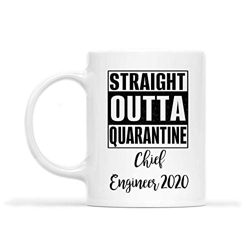 CHIEF ENGINEER Mug - STRAIGHT OUTTA QUARANTINE CHIEF ENGINEER 2020.PNG - Funny 11oz Coffee Mugs (White) - Great Humor For Mother Day's, Father's Day, St. Patrick's Day 1FTA39
