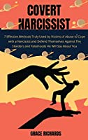 Covert Narcissist: 7 Effective Methods Truly Used by Victims of Abuse To Cope with a Narcissist and Defend Themselves Against The Slanders and Falsehoods He Will Say About You