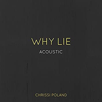 Why Lie (Acoustic)