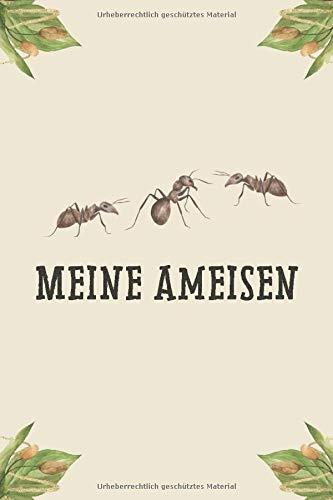Meine Ameisen: Insekten Tagebuch - Logbuch für Haltung von Ameisen I Terrarium Planer Notizbuch I Journal für ein halbes Jahr I Ameise Futter Tracking