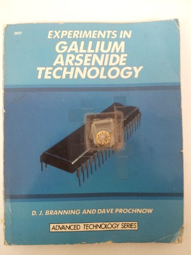Experiments in Gallium Arsenide Technology (Advanced Technology Series)