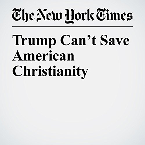 Trump Can't Save American Christianity audiobook cover art