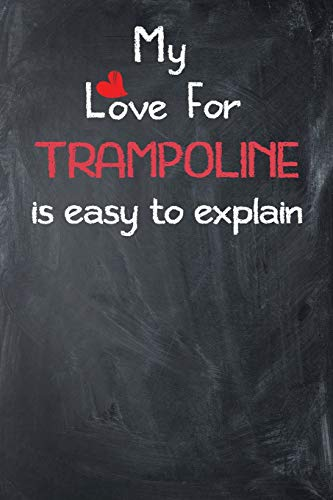 My Love For Trampoline is Easy to Explain: Lined Journal