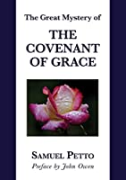 The Great Mystery of the Covenant of Grace: The Difference between the Old and New Covenant Stated and Explained