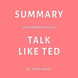 Summary of Carmine Gallo's Talk Like TED                    By:                                                                                                                                 Swift Reads                               Narrated by:                                                                                                                                 Adrienne Walker                      Length: 24 mins     Not rated yet     Overall 0.0
