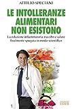le intolleranze alimentari non esistono: la relazione infiammatoria tra cibo e salute finalmente spiegata in modo scientifico