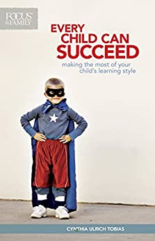 Every Child Can Succeed: Making the Most of Your Child's Learning Style by [Cynthia Ulrich Tobias]