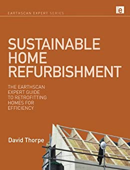 Sustainable Home Refurbishment: The Earthscan Expert Guide to Retrofitting Homes for Efficiency by [David Thorpe]