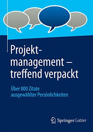 Projektmanagement - treffend verpackt: Über 800 Zitate ausgewählter Persönlichkeiten