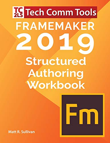 Compare Textbook Prices for FrameMaker Structured Authoring Workbook 2019 Edition: Updated for FrameMaker 2019 Release 1 Structured FrameMaker Training Illustrated Edition ISBN 9780996715775 by Sullivan, Matt R