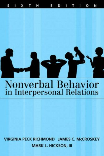 Compare Textbook Prices for Nonverbal Behavior in Interpersonal Relations 6 Edition ISBN 9780205486694 by Richmond, Virginia Peck,McCroskey, James C.,Hickson, Mark L.