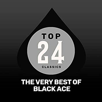 Top 24 Classics - The Very Best of Black Ace