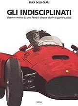 Scaricare Libri Gli indisciplinati. Vivere e morire su una Ferrari: cinque storie di giovani piloti. Nuova ediz. PDF