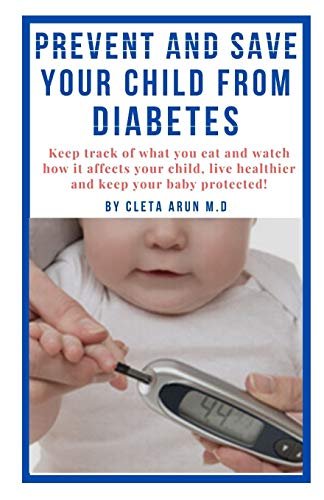 PREVENT AND SAVE YOUR CHILD FROM DIABETES: Keep Track of What You Eat and Watch How it Affects Your Child, Live Healthier and Keep Your Baby Protected