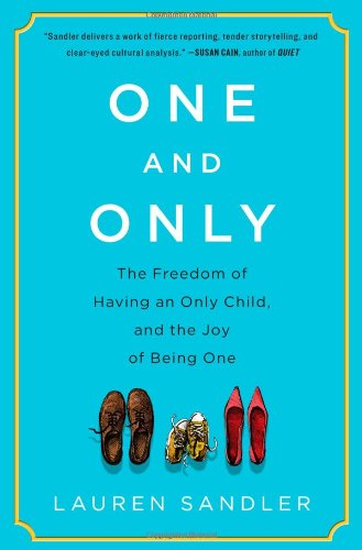 Image of One and Only: The Freedom of Having an Only Child, and the Joy of Being One