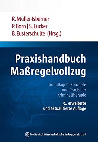 Praxishandbuch Maßregelvollzug: Grundlagen, Konzepte und Praxis der Kriminaltherapie