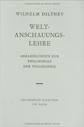 Wilhelm Dilthey Gesammelte Schriften, Bd.8: Weltanschauungslehre: Abhandlungen zur Philosophie der Philosophie