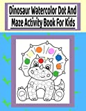 Dinosaur Watercolor Dot and Maze Activity Book For Kids: A Fun Dinosaur Activity Book with Dot Coloring Pages and Mazes that can be Filled in by ... on rainy days, camping or staying at home fun