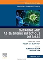 Emerging and Re-Emerging Infectious Diseases , An Issue of Infectious Disease Clinics of North America (Volume 33-4) (The Clinics: Internal Medicine (Volume 33-4))