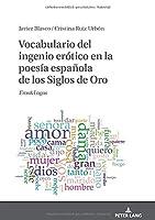 Vocabulario del ingenio erótico en la poesía española de los Siglos de Oro: Eros&logos