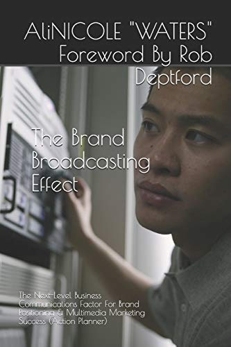 The Brand Broadcasting Effect: The Next-Level Business Communications Factor For Brand Positioning & Multimedia Marketing Success (Action Planner)