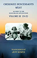 Cherokee Descendants West Volume III (N-Z): An Index to the Guion Miller Applications